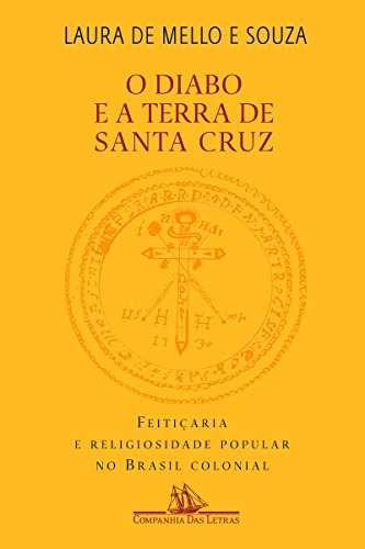 O diabo e a Terra de Santa Cruz: Feitiçaria e religiosidade popular no Brasil colonial