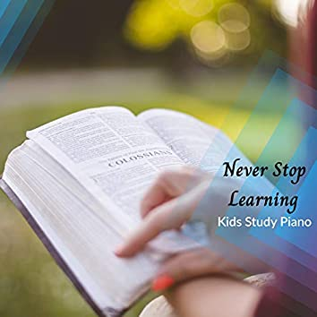 Never Stop Learning - Kids Study Piano