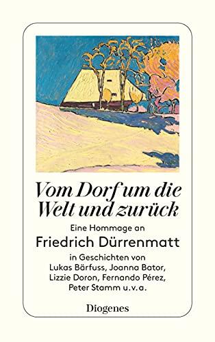 Vom Dorf um die Welt und zurück: Eine Hommage an Friedrich Dürrenmatt in Geschichten von Lukas Bärfuss, Joanna Ba