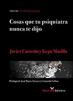 Book's Cover of Cosas que tu psiquiatra nunca te dijo: Otra mirada sobre las verdades de las psiquiatrías y las psicologías (La Otra psiquiatría) Versión Kindle