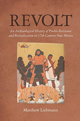 Revolt: An Archaeological History of Pueblo Resistance and Revitalization in 17th Century New Mexico (Archaeology of Ind