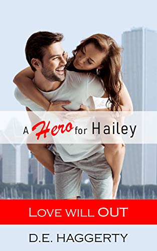 A Hero for Hailey: a sexy second chance romantic comedy (Love will OUT Book 1) by [D.E. Haggerty]