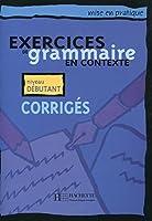MPR/EX. DE GRAMMAIRE CONTEXTE-DEBUTANT/CORRIGE (Mise En Pratique)