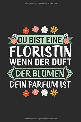 Du Bist Eine Floristin Wenn Der Duft Der Blumen Dein Parfum: Notizbuch Planer Tagebuch Schreibheft Notizblock - Geschenk für ein Florist oder eine ... 6