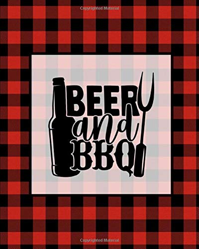 Beer And BBQ: Journal, Grill Recipes Log Book, Favorite Barbecue Recipe Notes, Gift, Secret Notebook, Grilling Record, Cooking, Meat Smoker Logbook