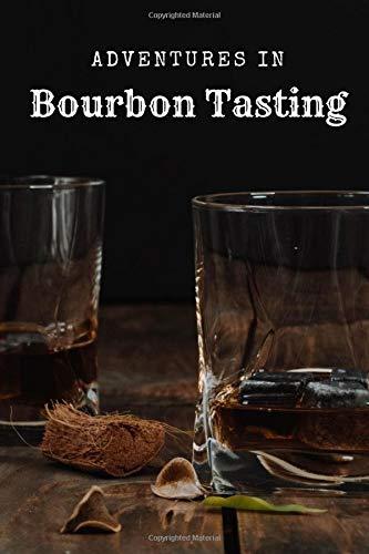 Adventures in Bourbon Tasting: A Bourbon Tasting Journal