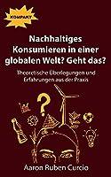Nachhaltiges Konsumieren in einer globalen Welt? Geht das?: Theoretische Ueberlegungen und Er-fahrungen aus der Praxis