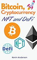 Bitcoin, Cryptocurrency, NFT and DeFi: The Ultimate Investing Guide to Create Generational Wealth During the 2021 Bull Run! Learn How to Take Advantage of the Opportunities provided by the Blockchain!