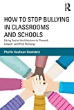 Image of How to Stop Bullying in Classrooms and Schools: Using Social Architecture to Prevent, Lessen, and End Bullying