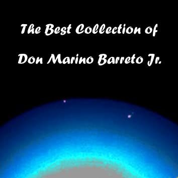 The Best Collection of Don Marino Barreto Jr.