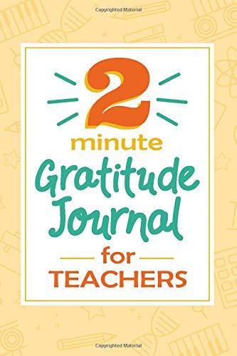 2 Minute Gratitude Journal for Teachers: Guided Journal with Inspirational Quotes for Teachers, School Doodles Design