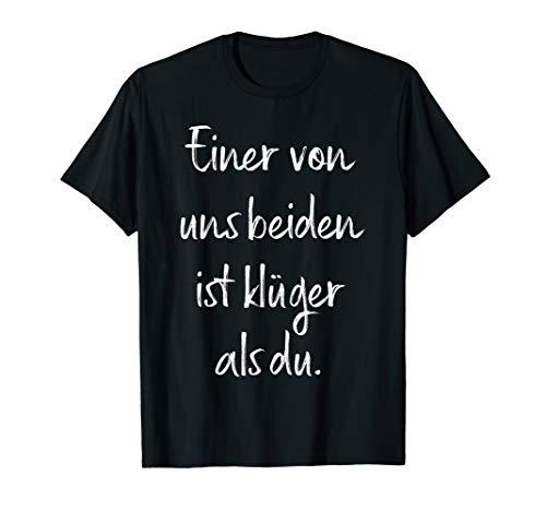 Einer Von Uns Beiden Ist Klüger Als Du Humor Klugscheißer T-Shirt