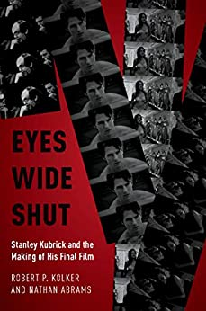 Eyes Wide Shut: Stanley Kubrick and the Making of His Final Film by [Robert P. Kolker, Nathan Abrams]