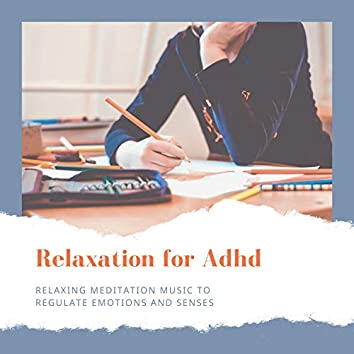 Relaxation for Adhd - Relaxing Meditation Music to Regulate Emotions and Senses