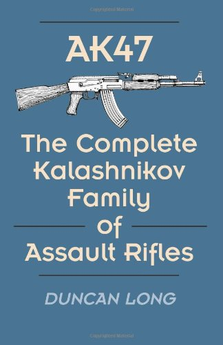 AK47: The Complete Kalashnikov Family Of Assault Rifles