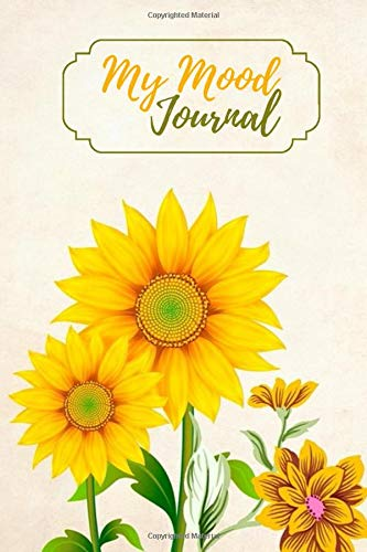 My Mood Journal: Monitor Your Mood, Medication, Anxiety & Depression Level, Keep Healthy Track of Your Emotion Diary, Gifts for Mom, Mum, Women, Men, ... 110 Pages. (Mental Health Care Logs, Band 44)