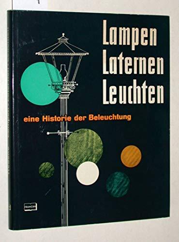 Lampen, Laternen, Leuchten. Eine Historie der Beleuchtung.