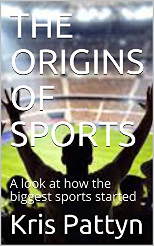 THE ORIGINS OF SPORTS: A look at how the biggest sports started (English Edition)