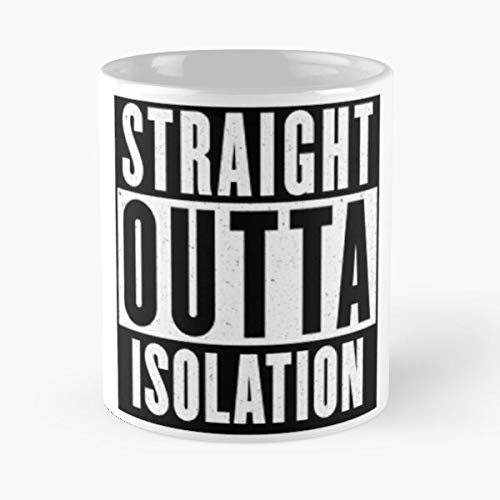 Straight Outta Isolation - Classic Mug Novelty Ceramic Cups 11oz, Unique Birthday And Holiday Gifts For Mom Mother Father.