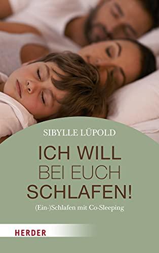 Ich will bei euch schlafen!: (Ein-)Schlafen mit Co-Sleeping