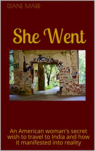 She Went: An American woman's secret wish to travel to India and how it manifested into reality