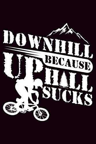 Downhill because uphill sucks: Dot grid graph paper bicycle log journal  daily training, touring and travel notebook for bike riders and cycling enthusiast   120 pages, 6x9 inch, Soft cover with matte