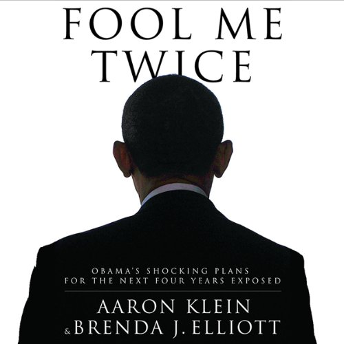 Fool Me Twice     Obama's Shocking Plans for the Next Four Years Exposed              By:                                                                                                                                 Aaron Klein,                                                                                        Brenda J. Elliott                               Narrated by:                                                                                                                                 Mike Chamberlain                      Length: 7 hrs and 20 mins     34 ratings     Overall 3.9