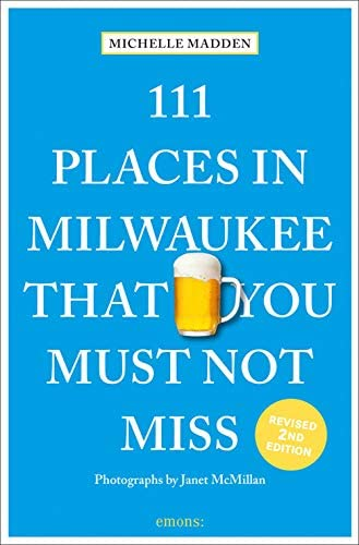 111 Places in Milwaukee That You Must Not Miss 111 Places in That You Must Not Miss product image