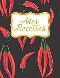 Mes Recettes: Cahier a Remplir pour Passionné de Cuisine