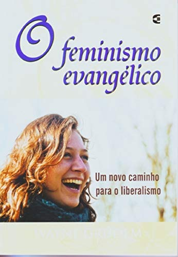 O Feminismo Evangélico - Um Novo Caminho Para o Liberalismo