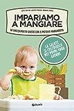 Impariamo a mangiare. Lo svezzamento giusto con il metodo Margherita...