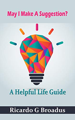 May I Make A Suggestion: A Helpful Life Guide (English Edition)