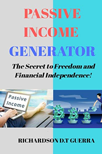 Passive Income Generator: The Secret to Freedom and Financial Independence!