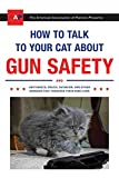 How to Talk to Your Cat About Gun Safety: And Abstinence, Drugs, Satanism, and Other Dangers That...