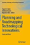 Planning and Roadmapping Technological Innovations: Cases and Tools (Innovation, Technology, and Knowledge Management) - Tugrul U. Daim