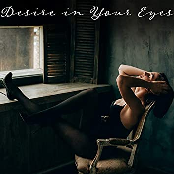 Desire in Your Eyes – Erotic Jazz Music for Making Love