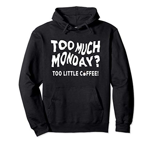 Too Much Monday Too Little Coffee Pullover Hoodie