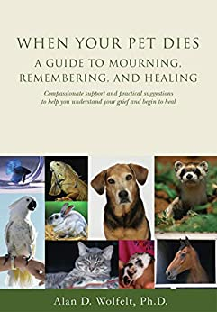 When Your Pet Dies: A Guide to Mourning, Remembering and Healing by [Alan  Wolfelt, Alan D. Wolfelt]