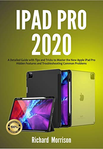 iPad Pro 2020: A Detailed Guide with Tips and Tricks to Mastering the New Apple iPad Pro Hidden Features and Troubleshooting Common Problems