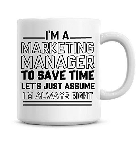 Divertida taza de regalo para mujeres con texto en inglés 'I I'm A Marketing Manager to Save Time Lets Just Assume I'm Always Right Cote Sarcasm Taza de café de cerámica, 325 ml