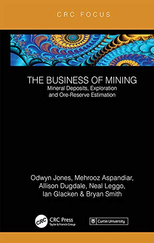 The Business of Mining: Mineral Deposits, Exploration and Ore-Reserve Estimation (Volume 3) (English Edition)