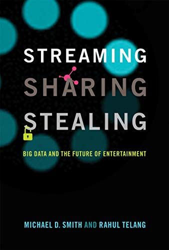 Streaming, Sharing, Stealing: Big Data and the Future of Entertainment (English Edition)