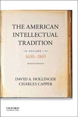 The American Intellectual Tradition: Volume I: 1630 to 1865