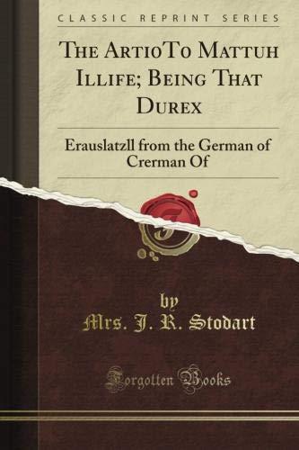The Arti0T0 Mattuh Illife; Being That Durex: Erauslatzll from the German of...