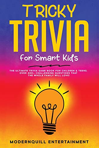 Compare Textbook Prices for Tricky Trivia for Smart Kids: The Ultimate Trivia Game Book for Children & Teens. Over 400+ Challenging Questions That the Whole Family Will Love  ISBN 9798667384502 by Entertainment, ModernQuill
