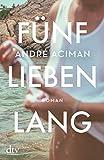 Fünf Lieben lang: Roman - André Aciman
