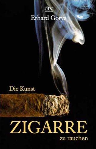 Die Kunst, Zigarre zu rauchen (dtv Fortsetzungsnummer 45, Band 36076)