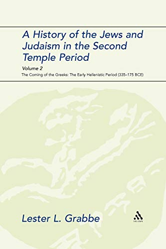 A History of the Jews and Judaism in the Second Temple Period, Volume 2: The Coming of the Greeks: The Early Hellenistic Period (335-175 BCE) (The Library of Second Temple Studies, 68)