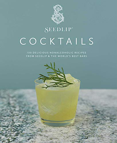 SEEDLIP COCKTAILS: 100 Delicious Nonalcoholic Recipes from Seedlip & the Worlds Best Bars