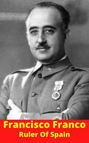 Francisco Franco: Ruler Of Spain (English Edition)